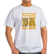 Aren't Enough Homes - Spay or Neuter T-Shirt