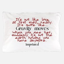Gravity moves Imprinted Pillow Case