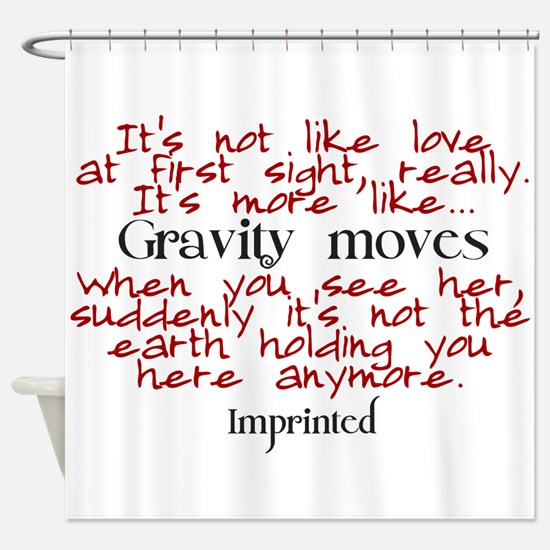 Gravity moves Imprinted Shower Curtain