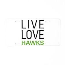Live Love Hawks Aluminum License Plate