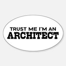 Trust Me I'm An Architect Sticker (Oval)