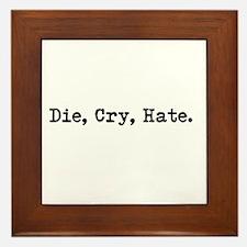Die, Cry, Hate. Framed Tile