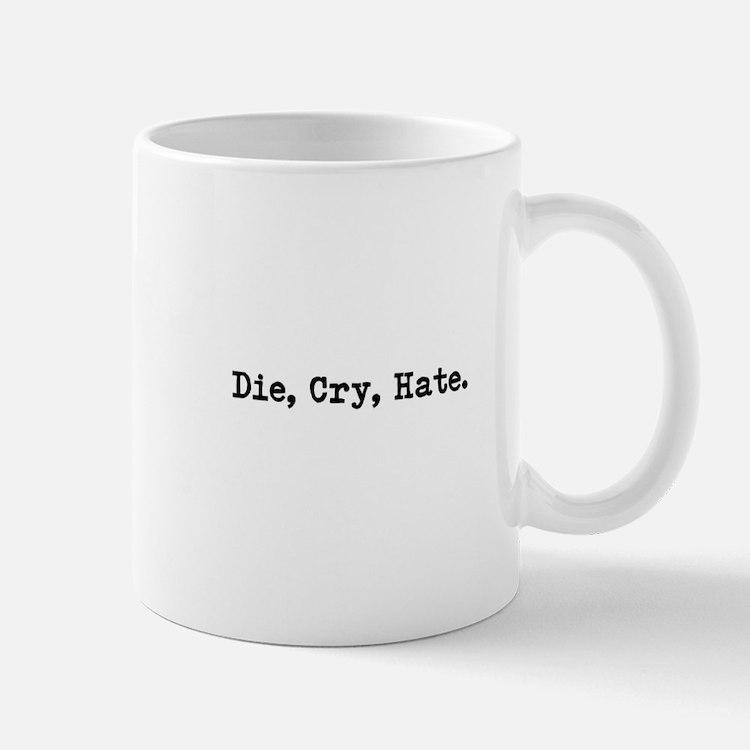 Die, Cry, Hate. Mug