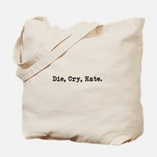 Die, Cry, Hate. Tote Bag