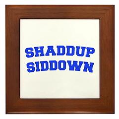 Shaddup Siddown Framed Tile