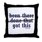Been There Done That Got This Throw Pillow