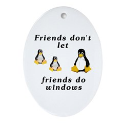 Friends don't let friends - Ornament (Oval)