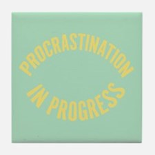 Procrastination in Progress Tile Coaster