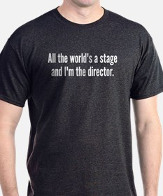 World's a Stage I'm Directing T-Shirt