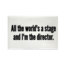 World's a Stage I'm Directing Rectangle Magnet