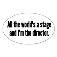 World's a Stage I'm Directing Bumper Stickers