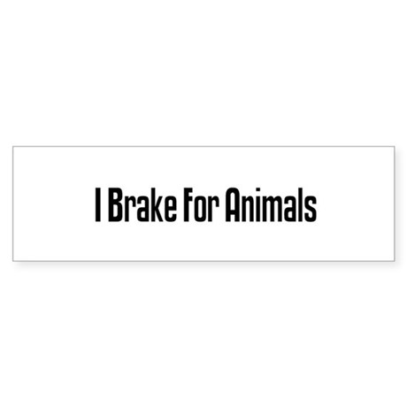 I Brake For Animals Bumper Sticker