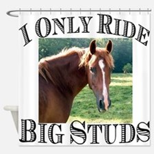 I Only Ride Big Studs (Photo) Shower Curtain