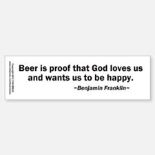 Beer is Proof God Loves Us Bumper Bumper Sticker