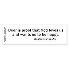 Beer is Proof God Loves Us Car Sticker