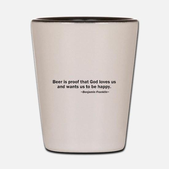 Beer is Proof God Loves Us Shot Glass