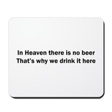 In Heaven There is No Beer Mousepad