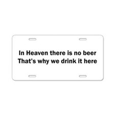 In Heaven There is No Beer Aluminum License Plate