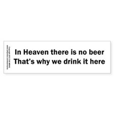In Heaven There is No Beer Bumper Sticker