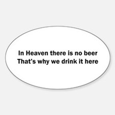 In Heaven There is No Beer Sticker (Oval)