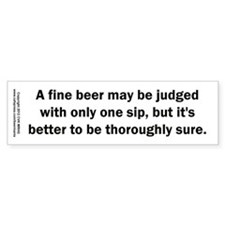 Fine Beer Judged One Sip Bumper Sticker
