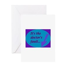 Doctor's Fault Greeting Card