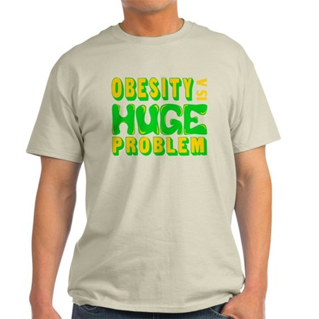 Obesity Is A Huge Problem Light T-Shirt