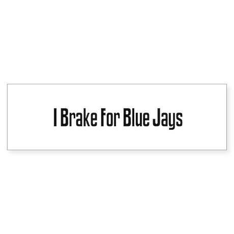 I Brake For Blue Jays Bumper Sticker