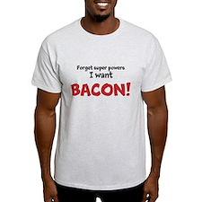 Bacon powers T-Shirt