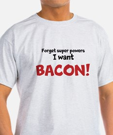 Bacon powers T-Shirt