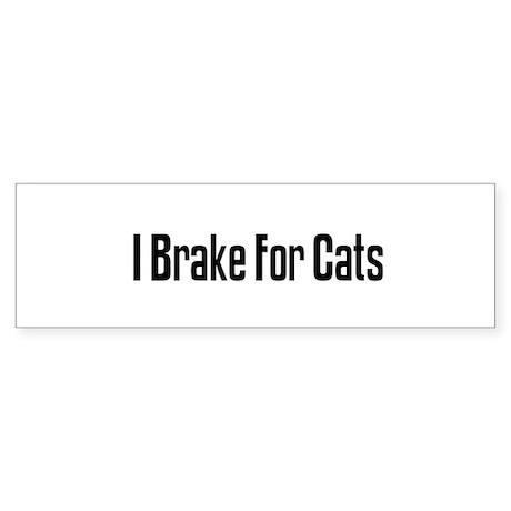 I Brake For Cats Bumper Sticker