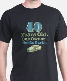 Needs Parts 40th Birthday T-Shirt