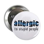 Allergic to Stupid People Button