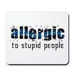Allergic to Stupid People Mousepad
