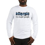 Allergic to Stupid People Long Sleeve T-Shirt