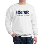 Allergic to Stupid People Sweatshirt