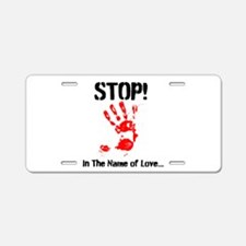 Stop! In The Name of Love! Aluminum License Plate