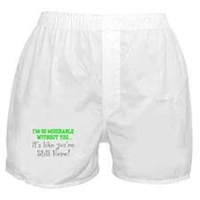 I'm so miserable without you. Boxer Shorts