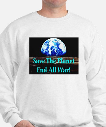 Save The Planet End All War S Sweatshirt