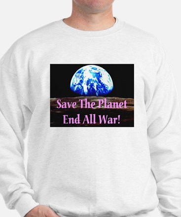 Save The Planet End All War! Sweatshirt