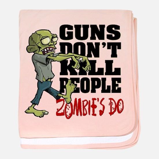 Guns Don't Kill People - Zombie's Do baby blanket