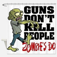 Guns Don't Kill People - Zombie's D Shower Curtain