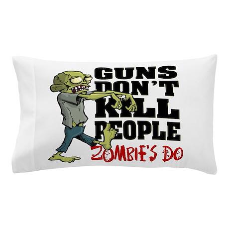 Guns Don't Kill People - Zombie's Do Pillow Case