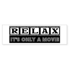 Relax: It's only a Movie! Bumper Bumper Sticker