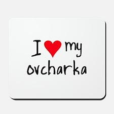 I LOVE MY Ovcharka Mousepad