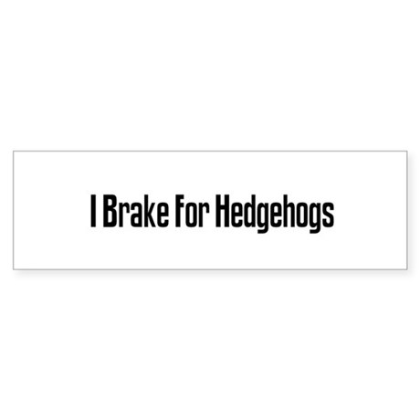 I Brake For Hedgehogs Bumper Sticker