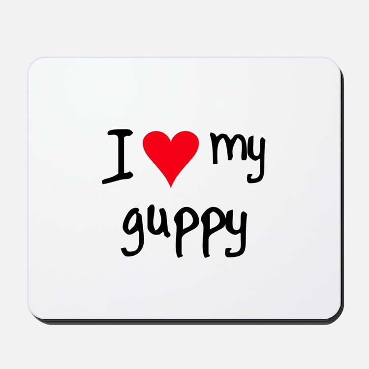 I LOVE MY Guppy Mousepad
