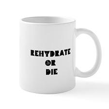 Rehydrate or DIE Mug