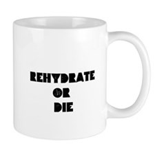 Rehydrate or DIE Small Mugs