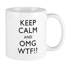 Keep Calm And OMG WTF Mug